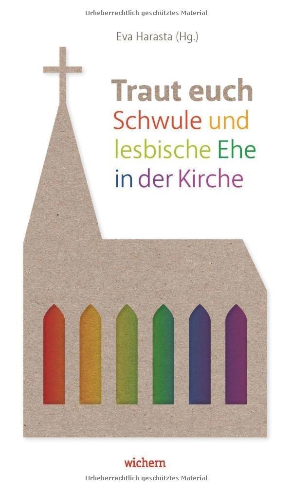 Traut euch: Schwule und lesbische Ehe in der Kirche Gebundenes Buch – 4. April 2016 Eva Harasta Wichern 3889814190 Praktische Theologie