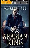 My Arabian King: Enemies to Lovers Romance (Desert Sheikh Romance Book 1)
