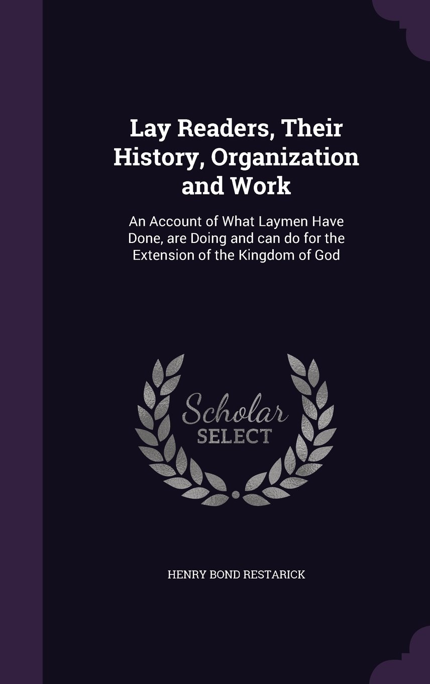 Read Online Lay Readers, Their History, Organization and Work: An Account of What Laymen Have Done, Are Doing and Can Do for the Extension of the Kingdom of God PDF
