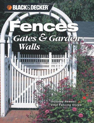 Black & Decker Fences, Gates & Garden Walls: Includes New Vinyl Fencing Styles (Black & Decker Home Improvement Library)