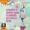 Ta deuxième vie commence quand tu comprends que tu n'en as qu'une Audiobook by Raphaëlle Giordano Narrated by Valérie Muzzi