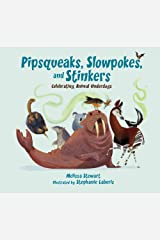 Pipsqueaks, Slowpokes, and Stinkers: Celebrating Animal Underdogs Kindle Edition