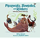 Pipsqueaks, Slowpokes, and Stinkers: Celebrating Animal Underdogs