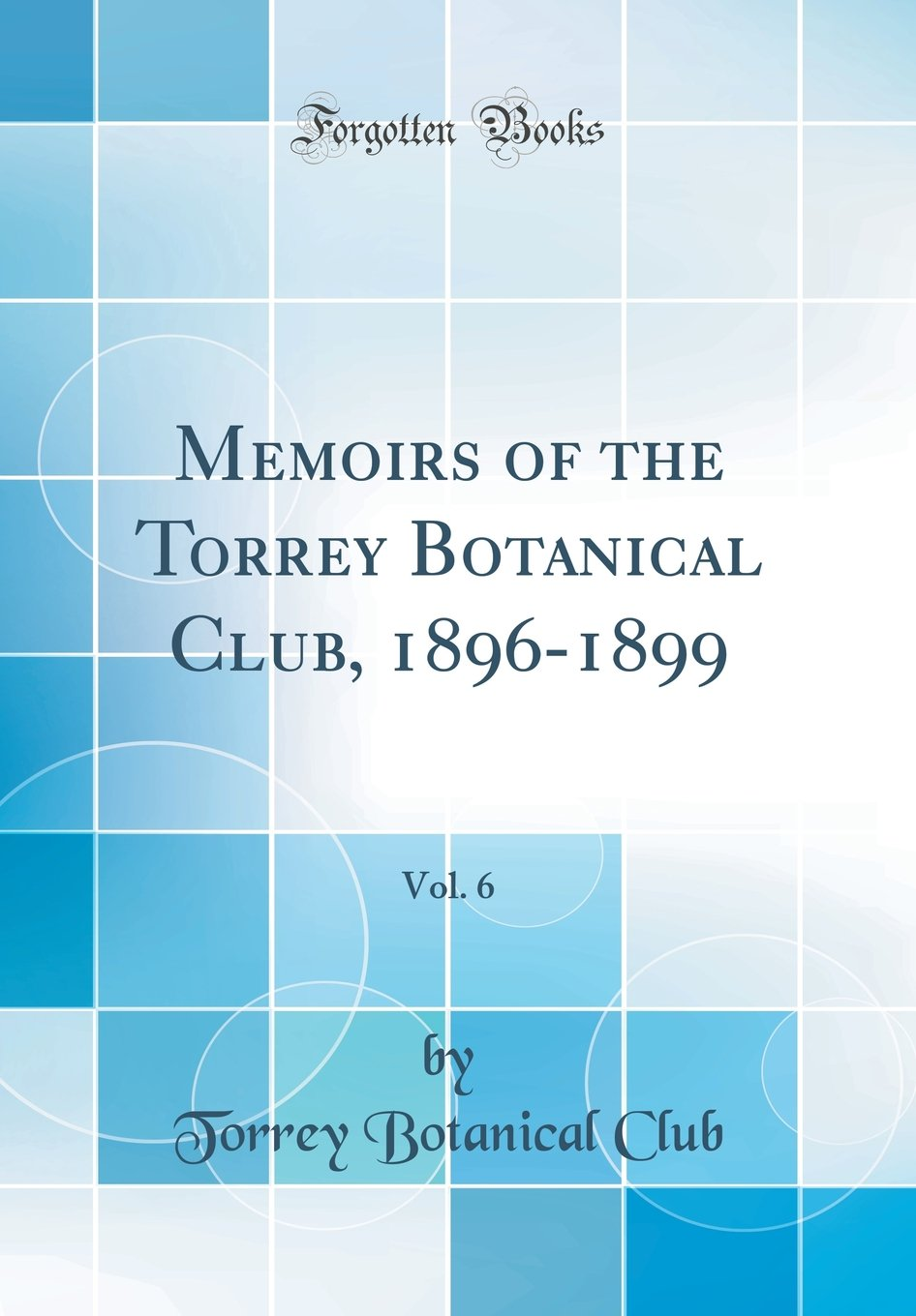 Download Memoirs of the Torrey Botanical Club, 1896-1899, Vol. 6 (Classic Reprint) pdf
