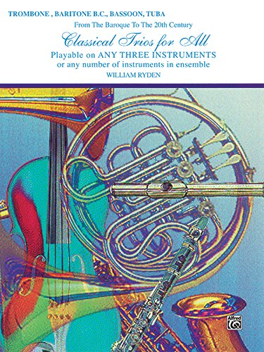 Classical Trios for All (From the Baroque to the 20th Century): Trombone, Baritone B.C., Bassoon, Tuba (Classical Instrumental Ensembles for All)
