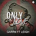 Only Love Audiobook by Garrett Leigh Narrated by Michael Stellman