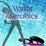 Water Aerobics - Ultimate Workout Music, Running & Aqua Aerobics, Spinning and Jogging Music, Fitness Workout, Crossfit, Body Building, Total Body Workout