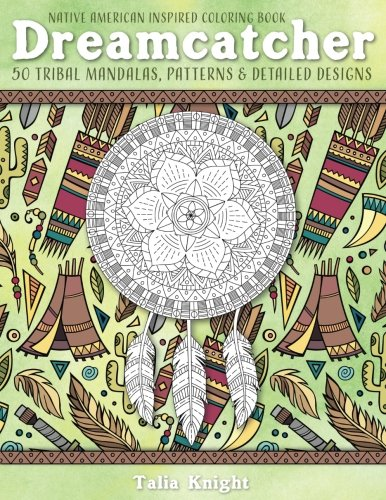 Native American Inspired Coloring Book: Dreamcatcher: 50 Tribal Mandalas, Patterns & Detailed Designs