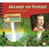 Abenteuer & Wissen: Alexander von Humboldt. Bis ans Ende der Welt