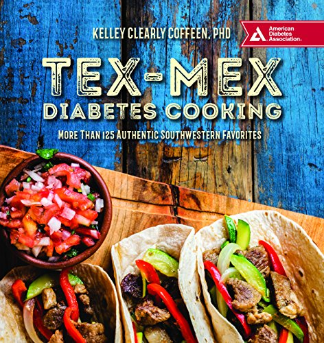 Tex-Mex Diabetes Cooking: More Than 140 Authentic Southwestern Favorites by Kelley Cleary Coffeen