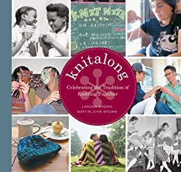 Knitalong: Celebrating the Tradition of Knitting Together by [Brown, Larissa, Brown, Martin John]