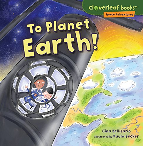 To Planet Earth! (Cloverleaf Books - Space Adventures) (Cloverleaf Space Adventures)