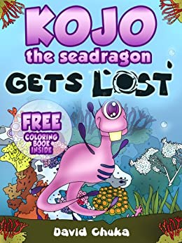 Kojo the Sea Dragon Gets Lost - Fully illustrated eBook (Bedtime Stories Children's Books for Early & Beginner Readers) by [Chuka, David]
