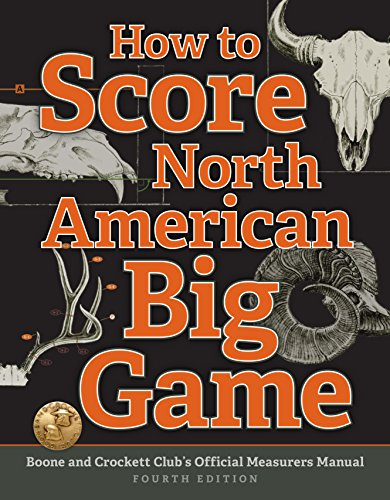 - How to Score North American Big Game: Boone and Crockett Club's Official Measurers Manual
