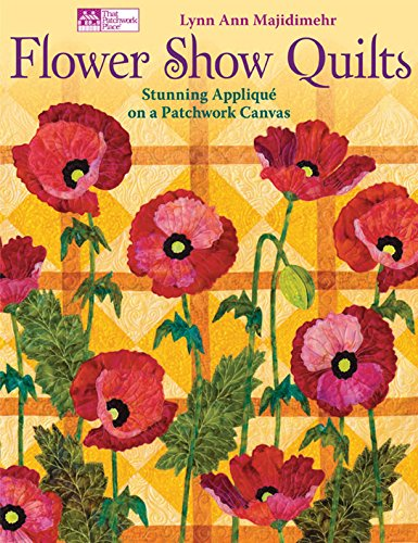 - Flower Show Quilts: Stunning Applique on a Patchwork Canvas