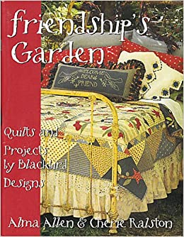 Friendship 39 s garden quilts and projects by blackbird for Tending the garden blackbird designs