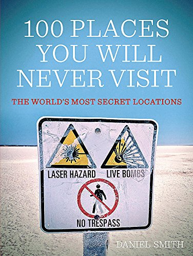 100 Places You Will Never Visit: The World's Most Secret