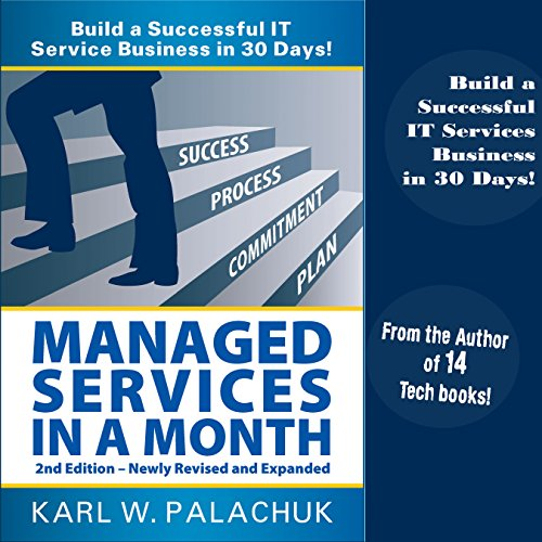 Managed Services in a Month: Build a Successful IT Service Business in 30 Days, 2nd Ed.