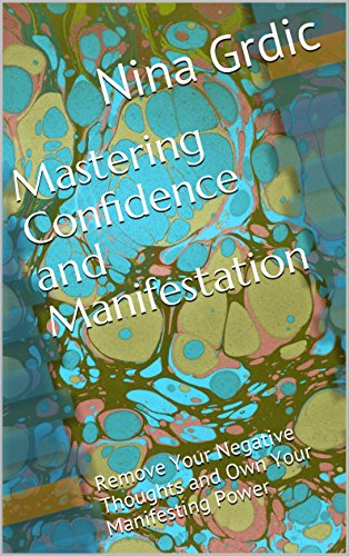 Mastering Confidence and Manifestation: Remove Your Negative Thoughts and Own Your Manifesting Power! (Best Law Of Attraction Blogs)