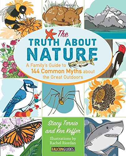 Truth About Nature: A Family's Guide to 144 Common Myths about the Great Outdoors