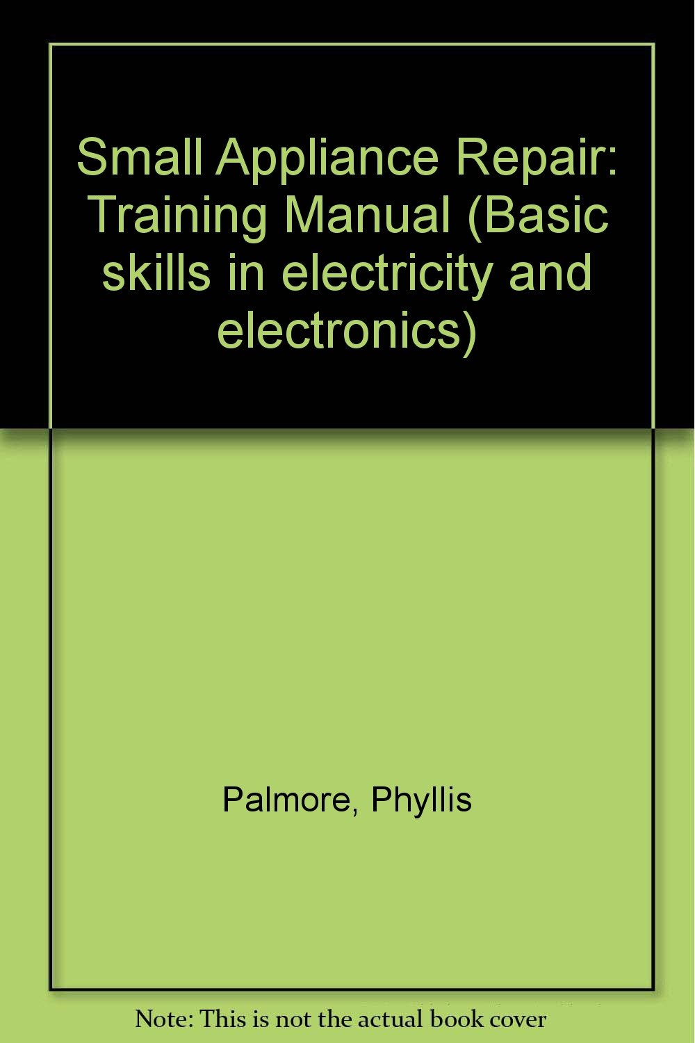 Small Appliance Repair Training Manual Basic Skills In Electricity Maytag Schematic And Electronics Phyllis Palmore 9780070483637 Books