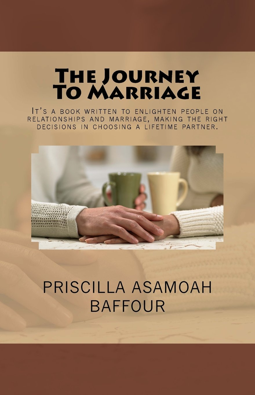 Download The Journey To Marriage: It's a book written to enlighten people on relationships and marriage, making the right decisions in choosing a lifetime partner. ebook