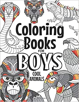 Coloring Books For Boys Cool Animals: For Boys Aged 6-12 ...