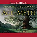 Age of Myth: Book One of The Legends of the First Empire Hörbuch von Michael J. Sullivan Gesprochen von: Tim Gerard Reynolds