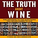 The Truth About Wine: The Answers to the Questions You Never Dared to Ask Audiobook by Yves de Boisredon Narrated by sangita chauhan