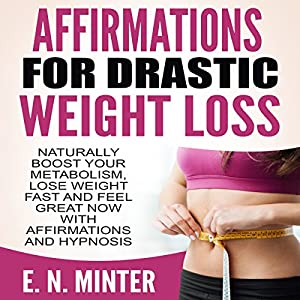 Affirmations for Drastic Weight Loss Audiobook