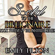 Sold to the Billionaire: The Institute Series, Book 12 Audiobook by Emily Tilton Narrated by Cliff Bergen