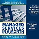 Managed Services in a Month: Build a Successful IT Service Business in 30 Days, 2nd Ed. Audiobook by Karl W. Palachuk Narrated by Janice Angela Burt