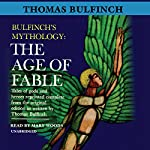 The Age of Fable: Bulfinch's Mythology, Book 1 | Thomas Bulfinch