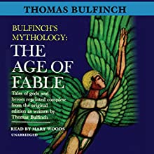 The Age of Fable: Bulfinch's Mythology, Book 1 Audiobook by Thomas Bulfinch Narrated by Mary Woods