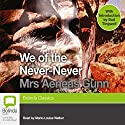 We of the Never-Never Audiobook by Aeneas Gunn Narrated by Marie-Louise Walker