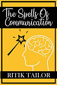 The Spells Of Communication: Ultimate Tricks For Effective Communication (English Edition)