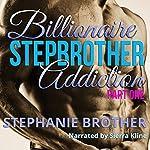 Billionaire Stepbrother - Addiction: Part One | Stephanie Brother