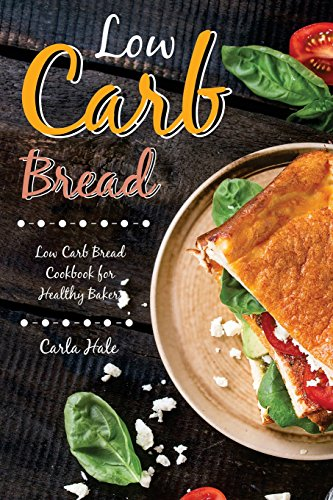Books : Low Carb Bread: Low Carb Bread Cookbook for Healthy Bakers