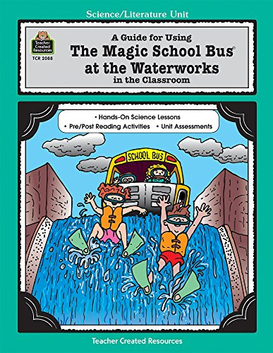 A Guide for Using The Magic School Bus.. At the Waterworks in the Classroom