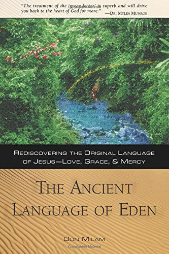 The Ancient Language of Eden: Rediscovering the Original Language of Jesus: Love, Grace, and Mercy by Destiny Image Publishers
