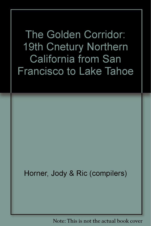 The Golden Corridor: 19th Cnetury Northern California from San Francisco to Lake Tahoe pdf epub