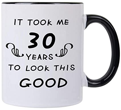 Amazon It Took Me 30 Years To Look This Good Coffee Mug30 Year