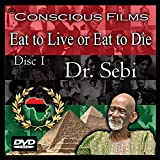 Eat to Live or Eat to Die - Disc 1 - Dr. Sebi