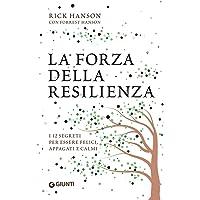 La forza della resilienza. I 12 segreti per essere felici, appagati e calmi