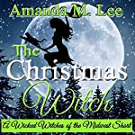 The Christmas Witch: A Wicked Witches of the Midwest Short | Amanda M. Lee