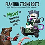 Planting Strong Roots: The (Mildly) Mad Scientists of Turingsburg County, Book 1 | J. Walston