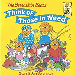 The Berenstain Bears Think of Those in Need (First Time Books(R)) by [Berenstain, Stan, Berenstain, Jan]