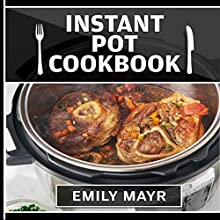 Instant Pot Cookbook: Ultimate Book of Pressure Cooker Recipes Audiobook by Emily Mayr Narrated by Yael Eylat-Tanaka