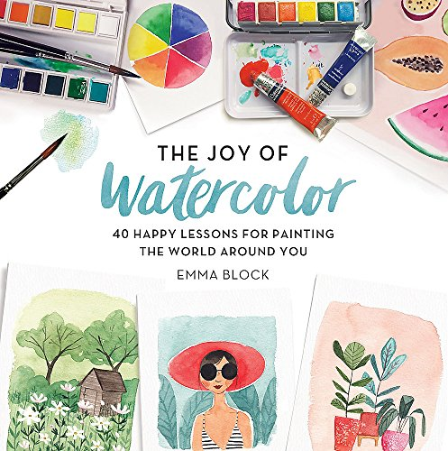 Watercolor Art Lesson - The Joy of Watercolor: 40 Happy Lessons for Painting the World Around You