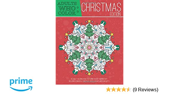 Amazon Adults Who Color Christmas Edition An Adult Coloring Book Featuring Holiday Inspired Art Including Whimsical Tress Snowflakes